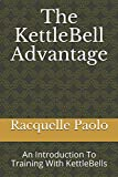 The KettleBell Advantage: An Introduction To Training With KettleBells
