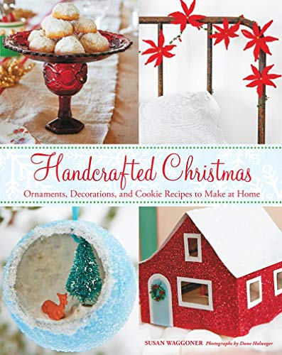 Compare Textbook Prices for Handcrafted Christmas: Ornaments, Decorations, and Cookie Recipes to Make at Home Illustrated Edition ISBN 9781617690563 by Waggoner, Susan