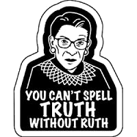 """Ruth Bader Ginsburg Sticker - You Can't Spell Truth Without Ruth, Orignal Artwork Vinyl - Decal STICKER - 4"""" x 5"""""""