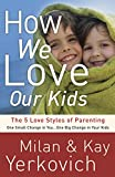 our kids - How We Love Our Kids: The Five Love Styles of Parenting