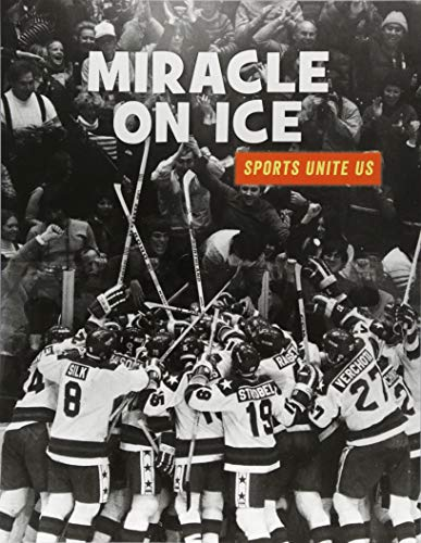 Miracle on Ice (21st Century Skills Library: Sports Unite Us)