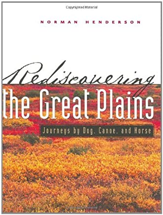 Rediscovering the Great Plains: Journeys by Dog, Canoe, and Horse (Creating the North American Landscape) by Norman Scott Henderson (2001-11-16)