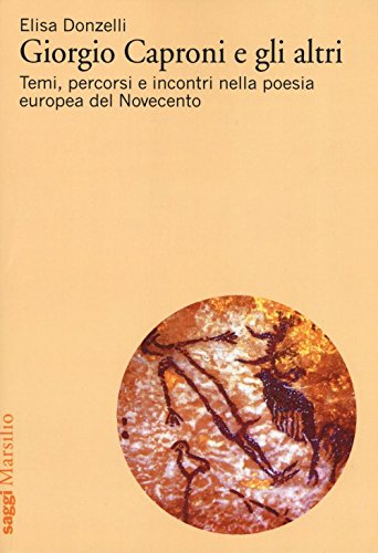 Giorgio Caproni e gli altri. Temi, percorsi e incontri nella poesia europea del Novecento
