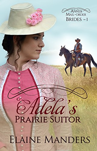 Adela's Prairie Suitor (The Annex Mail-Order Brides Book 1) by [Elaine Manders]