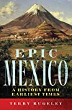 Epic Mexico: A History from Its Earliest Times (English Edition)