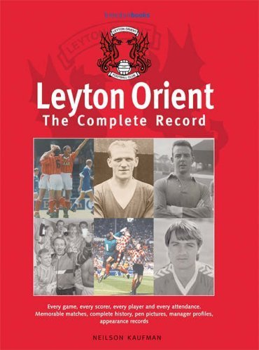 Leyton Orient: The Complete Record by Neilson N. Kaufman (2006-08-03)