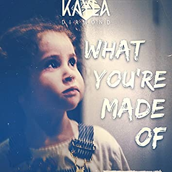 What You're Made Of