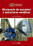 Diccionario de mecánica y estructuras metálicas (Monografía de la construcción)