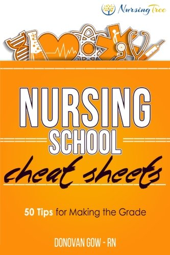 Nursing School Cheat Sheets: 50 Tips for Making the Grade