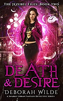 Death & Desire: A Snarky Urban Fantasy Detective Series (The Jezebel Files Book 2) by [Deborah Wilde]
