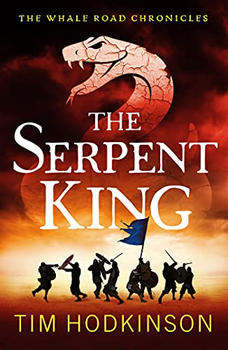 The Serpent King: A fast-paced, action-packed historical fiction novel (The Whale Road Chronicles Book 4) by [Tim Hodkinson]