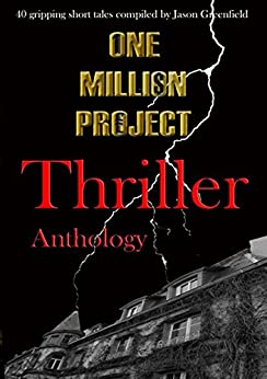 One Million Project Thriller Anthology: 40 gripping short tales compiled by Jason Greenfield by [Various, Sue Baron, Soleil Daniels]