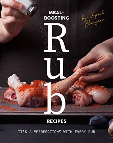 Meal-Boosting Rub Recipes: It's A 'Perfection' With Every Rub (English Edition)