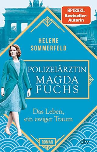 Polizeiärztin Magda Fuchs – Das Leben, ein ewiger Traum: Roman (Polizeiärztin Magda Fuchs-Serie 1)