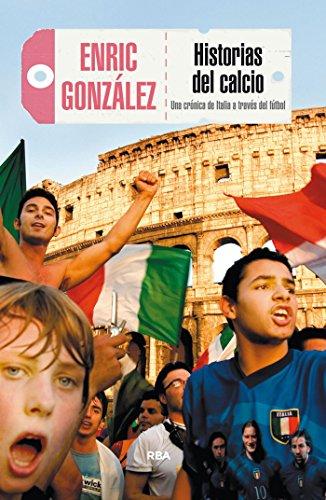Historias del calcio: Una crónica de Italia a través del fútbol (OTROS NO FICCIÓN) (Spanish Edition) by [Enric Gonzalez]