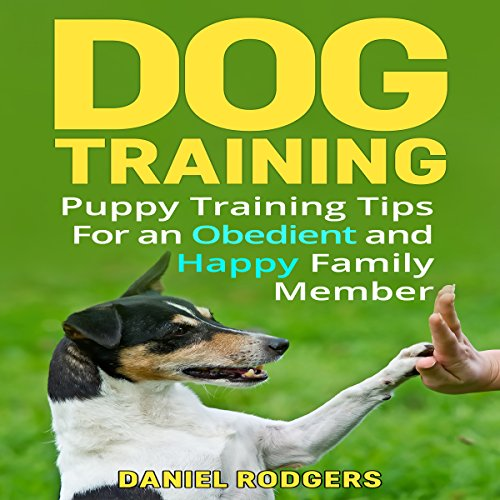 Dog Training: Puppy Training Tips for an Obedient and Happy Family Member audiobook cover art