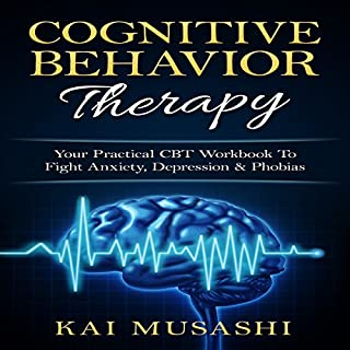 Cognitive Behavior Therapy     Your Practical CBT Workbook to Fight Anxiety, Depression & Phobias               By:                                                                                                                                 Kai Musashi                               Narrated by:                                                                                                                                 Beau Morgan                      Length: 1 hr and 40 mins     6 ratings     Overall 3.7
