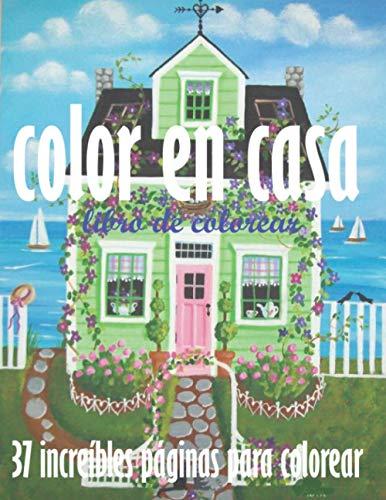 color en casa libro de colorear 37 increíbles páginas para colorear: Un libro para colorear para adultos con diseños de casas inspiradores, ideas ... y casas bellamente decoradas para relajarse