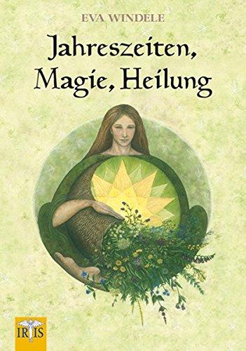 Jahreszeiten, Magie, Heilung: Das Praxisbuch für Einsteiger und Wiederentdeker