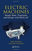 Electric Machines: Steady State, Transients, and Design with MATLABR by Ion Boldea Lucian Nicolae Tutelea(2009-11-24)