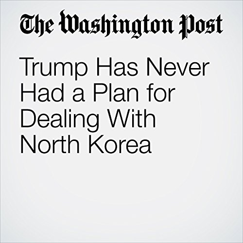 Trump Has Never Had a Plan for Dealing With North Korea copertina