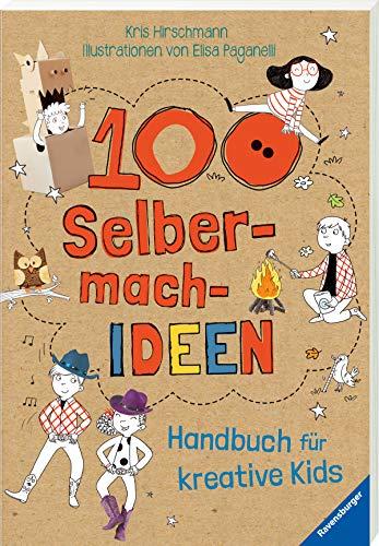 100 Selbermach-Ideen: Handbuch für kreative Kids