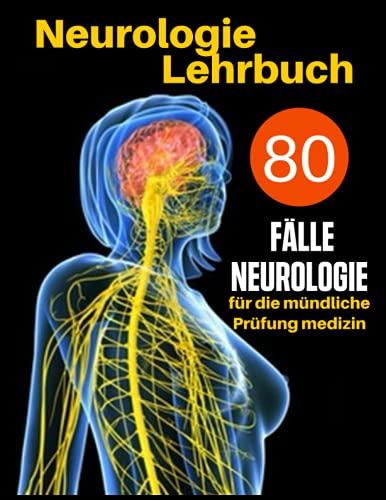 Neurologie Lehrbuch: 80 Fälle Neurologie für die mündliche Prüfung medizin