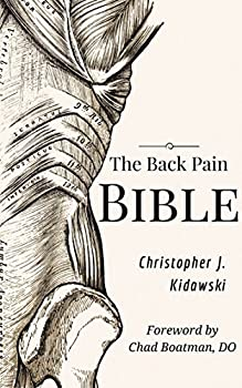 The Back Pain Bible  A Breakthrough Step-By-Step Self-Treatment Process To End Chronic Back Pain Forever