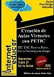 Creacion de Aulas Virtuales con PETIC: TIC TAC Paso a Paso con la Tecnologia de Google: Volume 1 (Guias PracTIC@s WillVeRu)