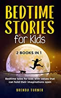Bedtime Stories for Kids (2 Books in 1): Bedtime tales for kids with values that can hold their imaginations open. !!