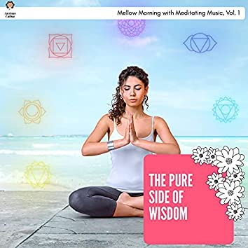 The Pure Side Of Wisdom - Mellow Morning With Meditating Music, Vol. 1
