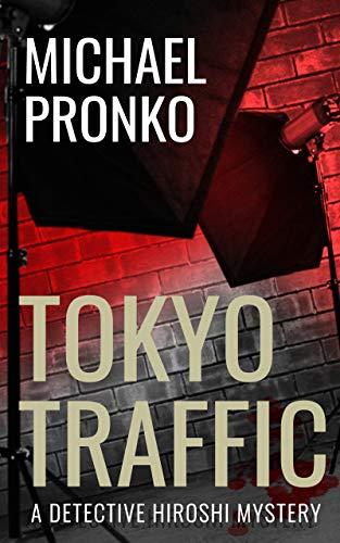 Tokyo Traffic (Detective Hiroshi Tokyo Series Book 3) by [Michael Pronko]