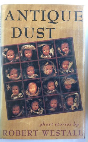 Antique Dust: Ghost Stories:  The Devil And Clocky Watson; the Doll; the Last Day of Miss Dorinda Molyneaux; the Dumbledore; the Woolworth Spectacles; Portland Bill; the Ugly House