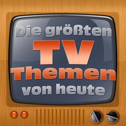 Die Größten TV Themen Von Heute