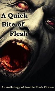 A Quick Bite of Flesh: An Anthology of Zombie Flash Fiction by [Jay Wilburn, Matthew Smallwood, Ken MacGregor, T.Fox Dunham, L.E. White, Tori L. Ridgewood, Rose Blackthorn, Mary Ann Back, Terry Alexander, Steve Voelker, Lucy Pireel, Robert Helmbrecht]