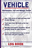 Vehicle Maintenance, Fuel and Mileage Tracker: Log Book
