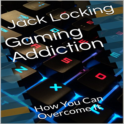 Gaming Addiction: How You Can Overcome It audiobook cover art