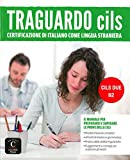 Traguardo CILS  B2: Il manuale per prepararsi e superare l'esame CILS DUE
