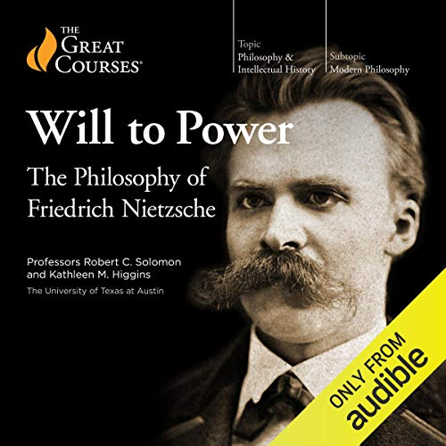 The Will to Power: The Philosophy of Friedrich Nietzsche                   By:                                                                                                                                 The Great Courses,                                                                                        Kathleen M. Higgins,                                                                                        Robert C. Solomon                               Narrated by:                                                                                                                                 Kathleen M. Higgins,                                                                                        Robert C. Solomon                      Length: 12 hrs and 17 mins     1,101 ratings     Overall 4.5