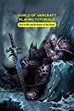 World of Warcraft Playing Tutorials: How to Win and Be Master of The Game: World of Warcraft Guide Book (English Edition)