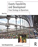 Events Feasibility and Development: From Strategy to Operations (Events Management)