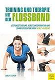 Training und Therapie mit dem Flossband: Leistungssteigerung, Verletzungsprävention und Schmerzreduktion durch Vitality Flossing (German Edition)