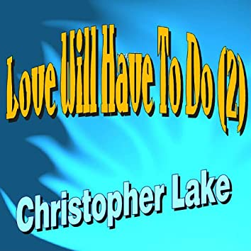 Love Will Have to Do (2)