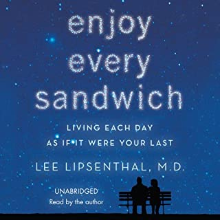 Enjoy Every Sandwich     Living Each Day As If It Were Your Last              By:                                                                                                                                 Lee Lipsenthal M.D.                               Narrated by:                                                                                                                                 Lee Lipsenthal M.D.                      Length: 4 hrs and 2 mins     14 ratings     Overall 4.3