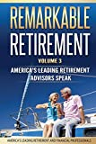 Remarkable Retirement Volume 3: America's Leading Retirement Advisors Speak