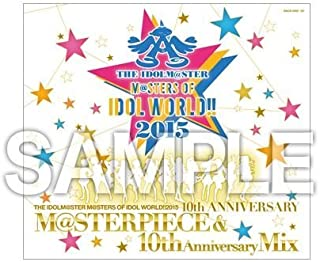 THE IDOLM@STER M@STERS OF IDOL WORLD!! 2015 M@STERPIECE & 10th Anniversary Mix アイドルマスター シンデレラガールズ ミリオンライブ