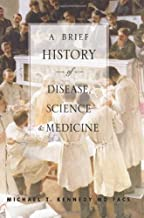 A Brief History of Disease, Science and Medicine: From the Ice Age to the Genome Project