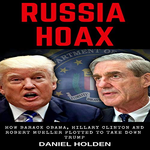 Russia Hoax: How Barack Obama, Hillary Clinton and Robert Mueller Plotted to Take Down Trump audiobook cover art