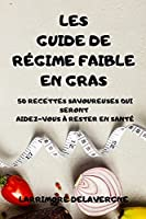 Les Guide de Régime Faible En Gras 50 Recettes Savoureuses Qui Seront Aidez-Vous À Rester En Santé