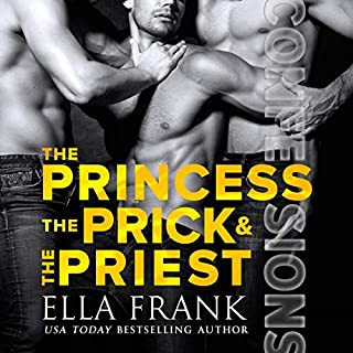 Confessions: The Princess, The Prick, and The Priest     Confessions Series, Book 4              Written by:                                                                                                                                 Ella Frank                               Narrated by:                                                                                                                                 Charlie David                      Length: 7 hrs and 35 mins     3 ratings     Overall 4.3